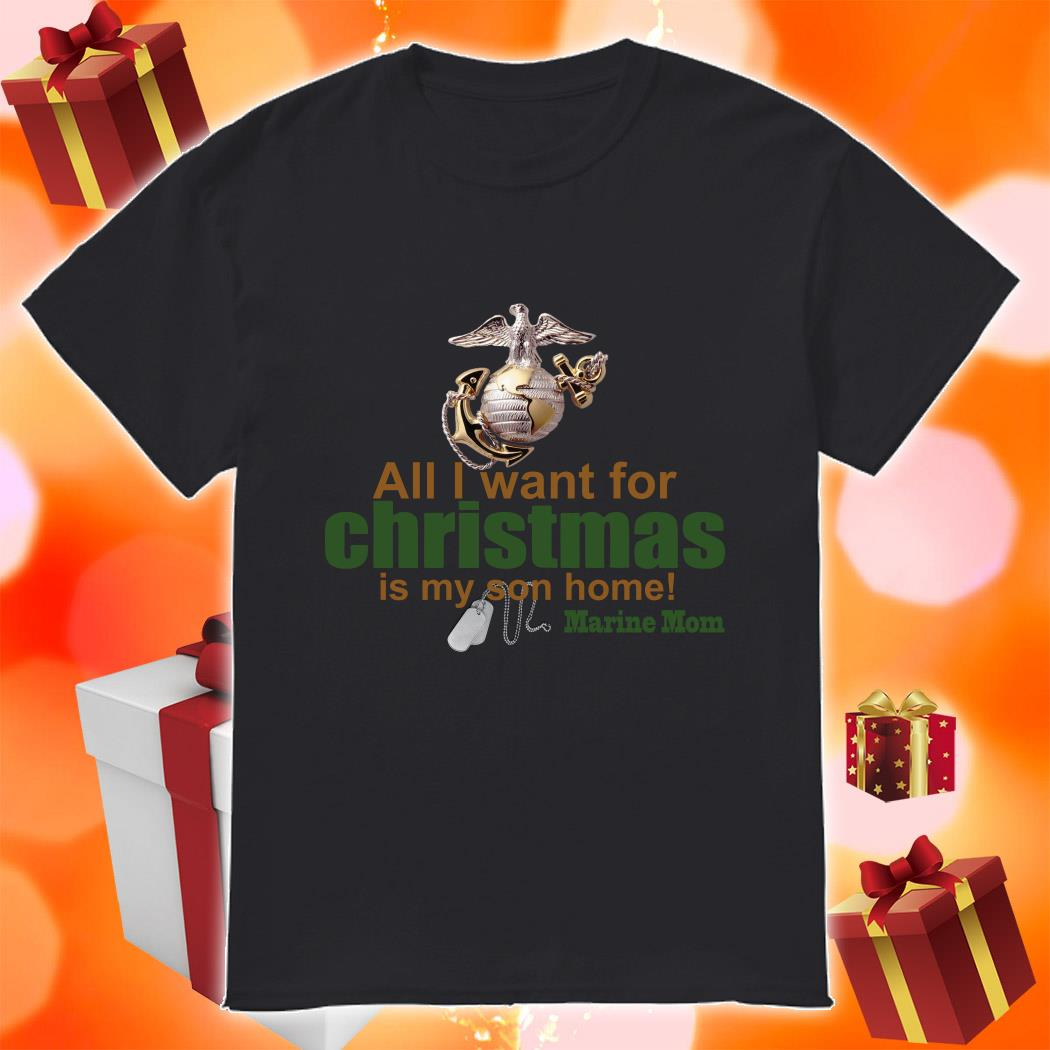 All I want for Christmas is my son home Marine Mom shirt