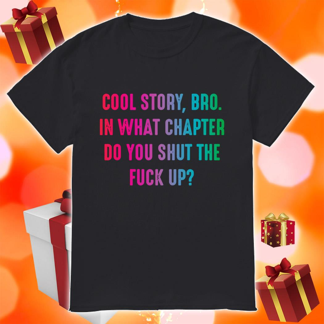 Cool Story bro in what chapter do you shut the duck up shirt