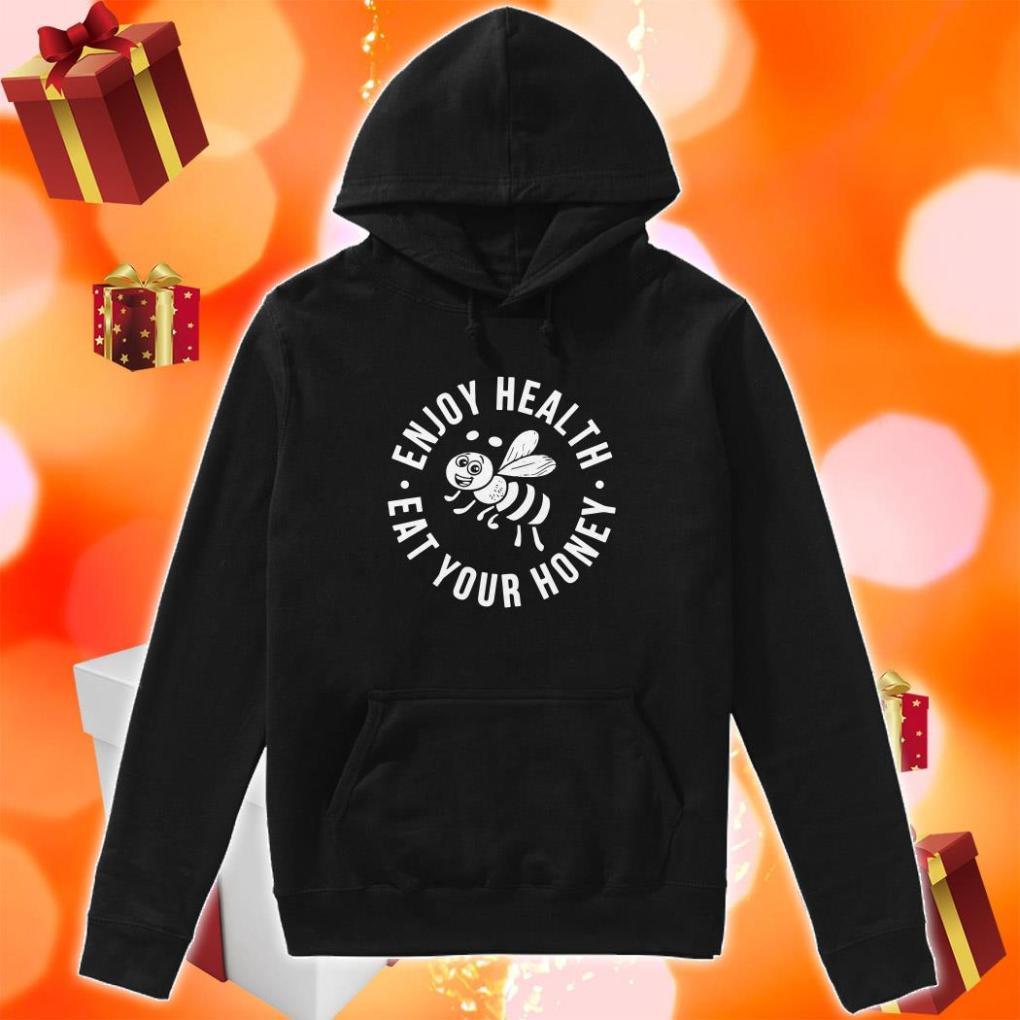 Enjoy Health Eat your honey hoodie