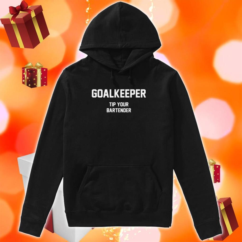 Goalkeeper Tip Your Bartender hoodie