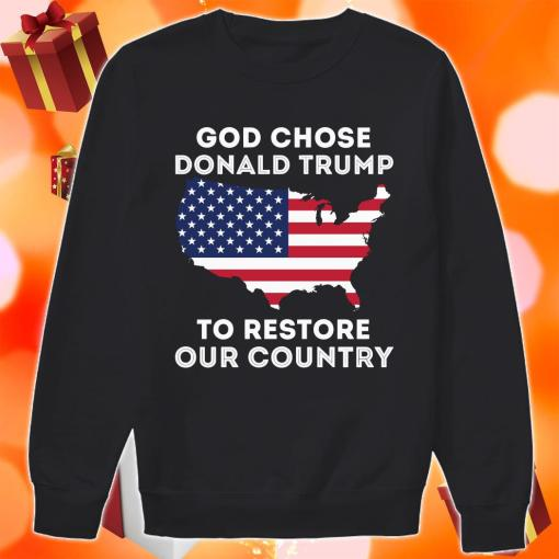 God Chose Donald Trump to restore our Country sweater