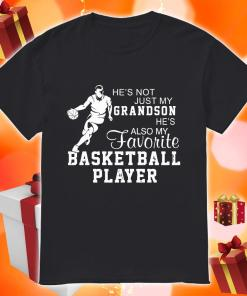 He's not just my grandson he's also my favorite basketball player shirt