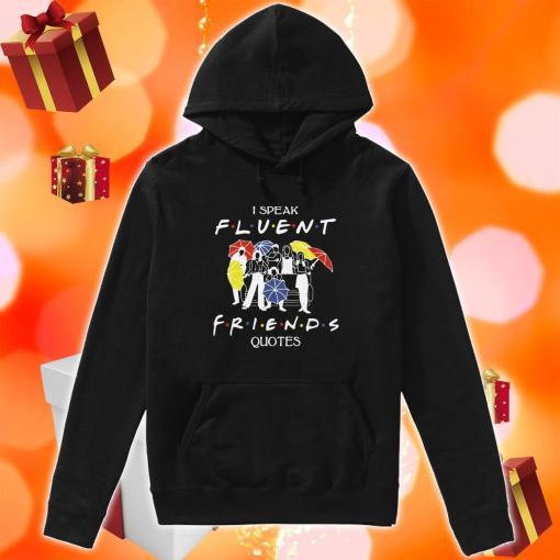 I speak Fluent Friends quotes hoodie