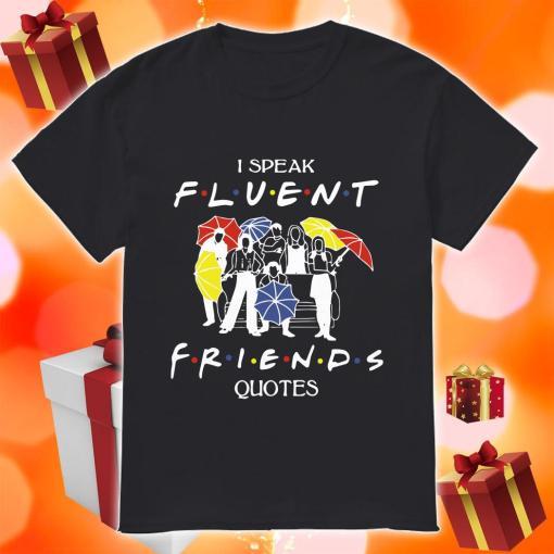 I speak Fluent Friends quotes shirt