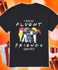 I speak Fluent Friends quotes shirt