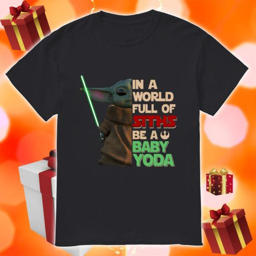 In a world full of Siths be a Baby Yoda shirt