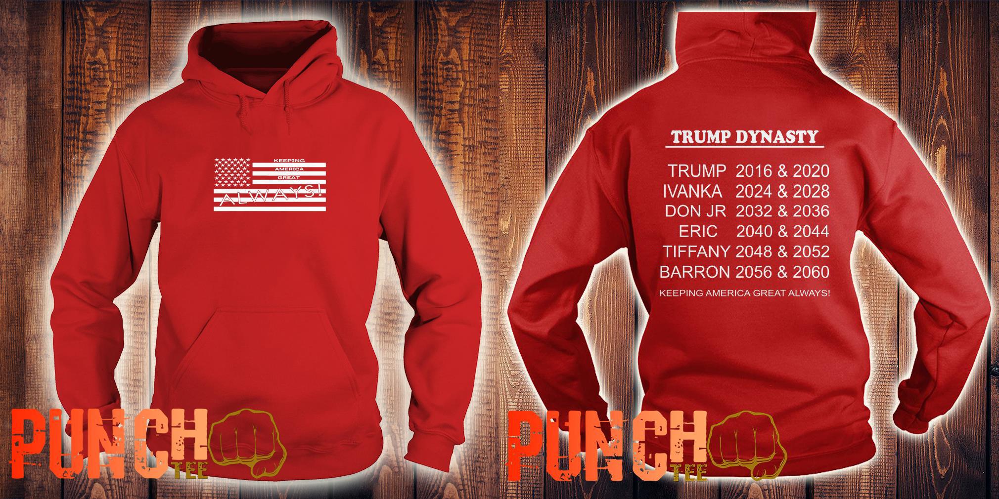 Keeping America Great Always Trump Dynasty Trump 2016 Ivanka 2024 hoodie