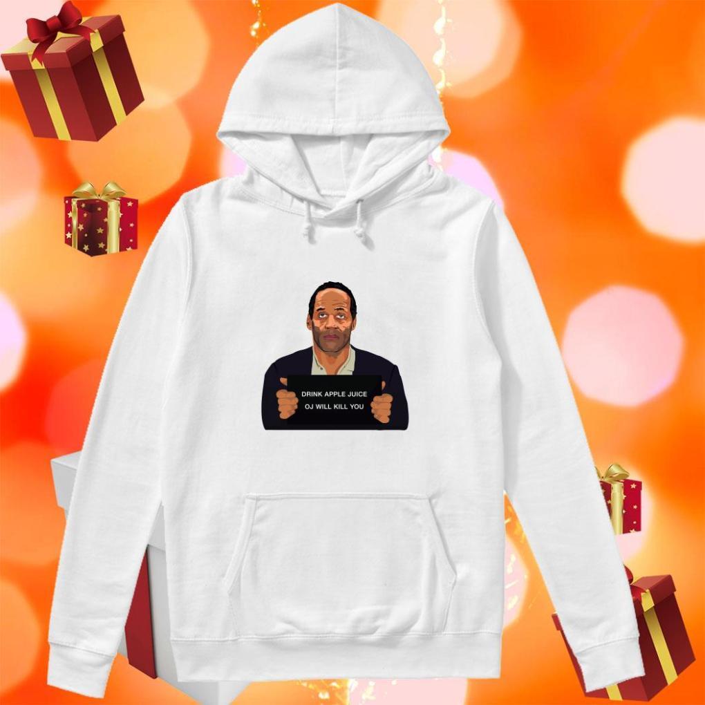OJ Simpson Drink Apple Juice oj will kill you hoodie