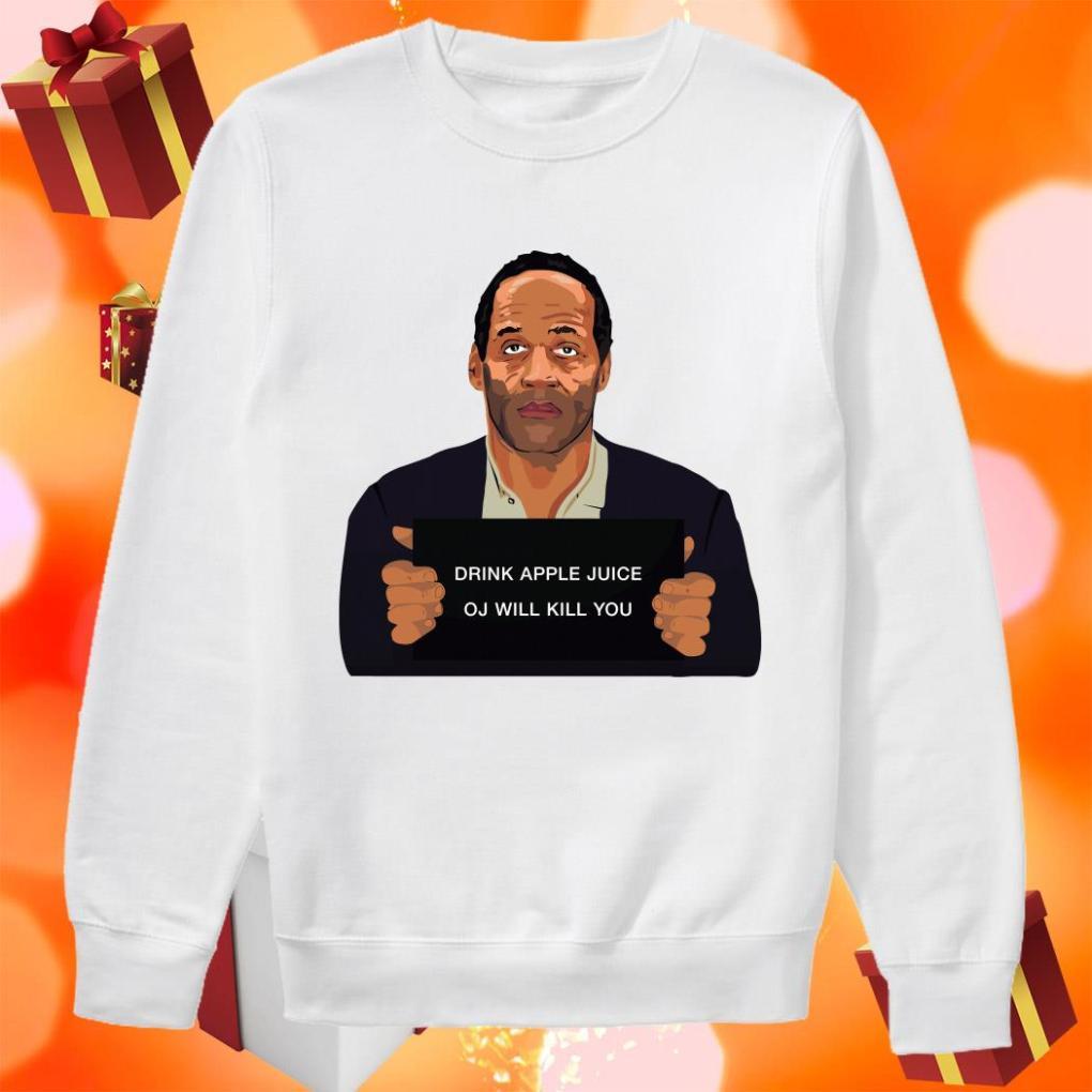 OJ Simpson Drink Apple Juice oj will kill you sweater