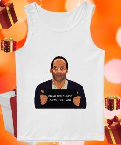 OJ Simpson Drink Apple Juice oj will kill you tank top