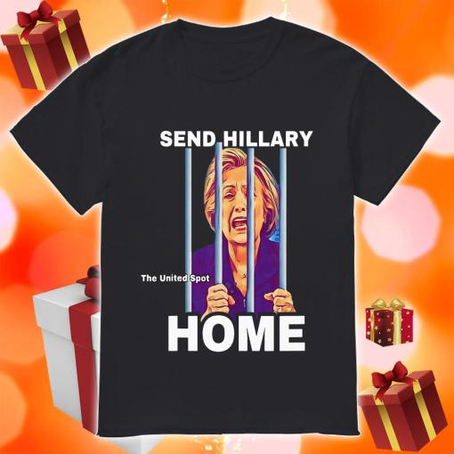 Send Hillary Home The United Spot shirt