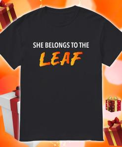 She Belongs To The Leaf shirt