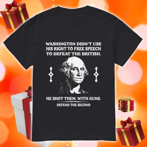 Washington didn't use his right to free speech to defeat the british shirt