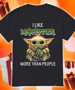 Baby Yoda I like Monster Energy more than people shirt