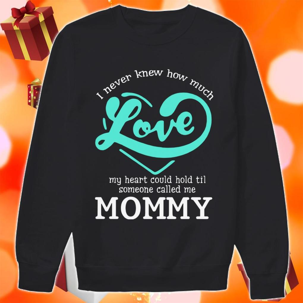 I never knew how much love my heart could hold till someone called me mommy Sweater
