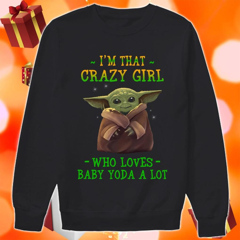 I'm that crazy girl who loves Baby Yoda a lot sweater