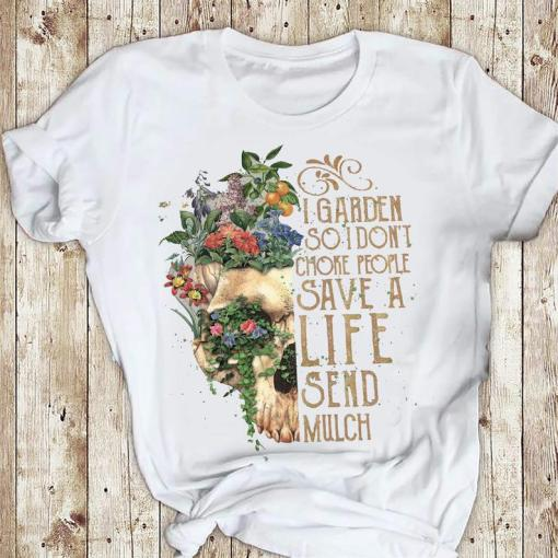I Garden So I Don_t Choke People Save A Life Send Mulch Gardening Skull Gift Shirt 1 Picturestees Clothing - T Shirt Printing on Demand