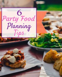 6 Party Food Planning Tips