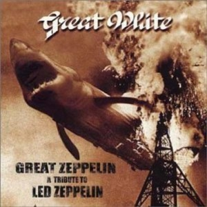 """Great Zeppelin: A Tribute To Led Zeppelin"" by Great White"