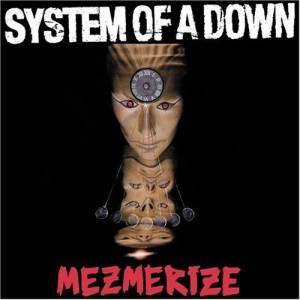 """Mezmerize"" by System Of A Down"