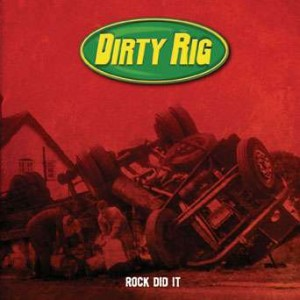 """Rock Did It"" by Dirty Rig"