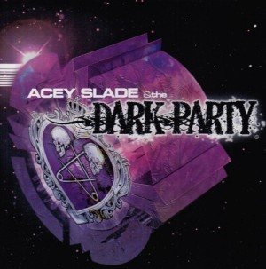 """""""Acey Slade & The Dark Party"""" by Acey Slade & The Dark Party"""