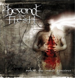 """What The Mind Perceives"" by Beyond The Flesh"