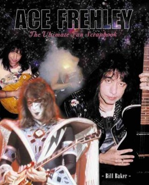 """Ace Frehley: The Ultimate Fan Scrapbook"" by Bill Baker"