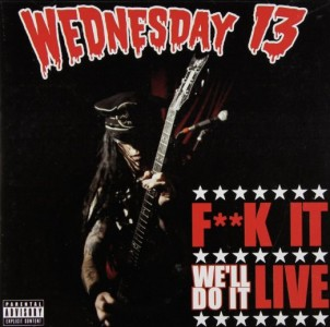 """F**k It, We'll Do It Live"" by Wednesday 13"