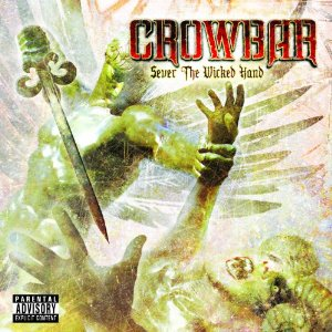 """""""Sever The Wicked Hand"""" by Crowbar"""