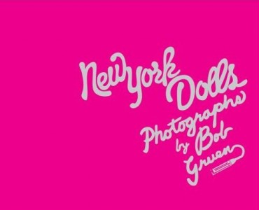 """New York Dolls: Photographs"" by Bob Gruen"