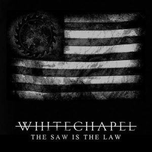 """""""The Saw Is The Law"""" (Single) by Whitechapel"""