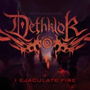 """I Ejaculate Fire"" (Single) by Metalocalypse: Deathklok"