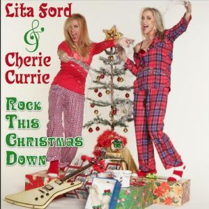"""""""Rock This Christmas Down"""" (Single) by Lita Ford & Cherie Currie"""