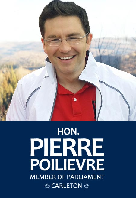 Hon. Pierre Poilievre - Member of Parliament - Carleton