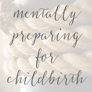Mentally Preparing for Childbirth