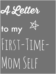A Letter To My First-Time-Mom Self