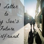 A Letter to My Son's Future Girlfriend