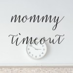 7 Signs You Need to Be Put in Mommy Timeout