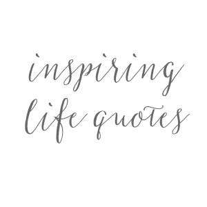 10 Inspiring Life Quotes