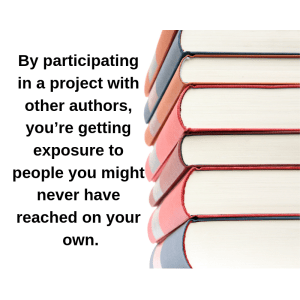 By participating in a project with other authors, you're getting exposure to people you might never have reached on your own.