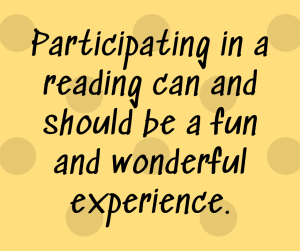 Participating in a reading can and should be a fun and wonderful experience.