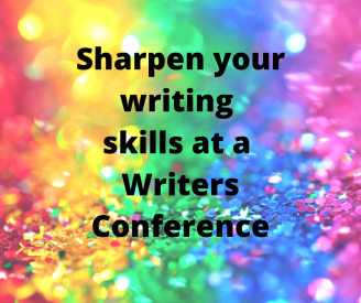 Sharpen your writing skills at a Writers Conference.