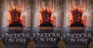 Kingdoms on Fire, By: Carly Stevens