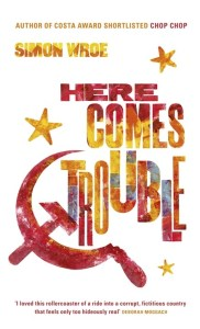 Here Comes Trouble by Simon Wroe