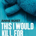 This I Would Kill For by Anne Buist