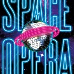 Space Opera by Catherynne M Valenta