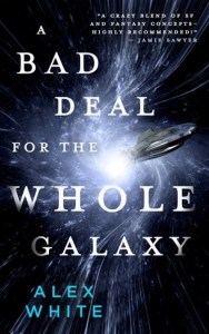 A Bad Deal for the Whole Galaxy by Alex White