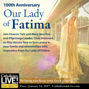 100th Anniversary of Our Lady of Fatima. Join Deacon Tom and Mary Jane Fox and Pilgrimage Leader, Chris Remmert as they discuss how to have peace in your family and relationships with inspiration from Our Lady of Fatima.