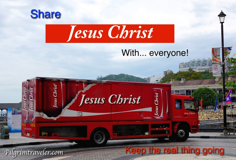 """Keep the real thing going"" Share Jesus Christ with ~ everyone!"
